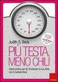 Più Testa Meno Chili. – Guida Pratica Per Far Funzionare La Tua Dieta Con Il Metodo Beck