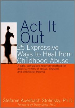 Act It Out – 25 Expressive Ways To Heal From Childhood Abuse