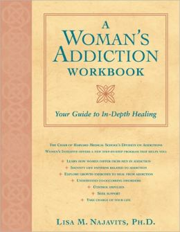 A Woman's Addiction Workbook: Your Guide To In-depth Healing