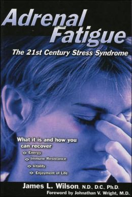 Adrenal Fatigue – The 21st Century Stress Syndrome