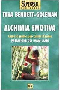 Alchimia Emotiva Come La Mente Può Curare Il Cuore
