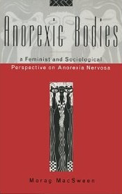 Anorexic Bodies: A Feminist And Sociological Perspective On Anorexia Nervosa