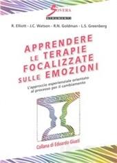 Apprendere Le Terapie Focalizzate Sulle Emozioni. L'approccio Esperenziale Orientato Al Processo Per Il Cambiamento.