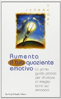 Aumenta Il Tuo Quoziente Emotivo La Prima Guida Pratica Per Sfruttare Al Meglio Istinti Ed Emozioni