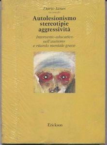 Autolesionismo, Stereotipie, Aggressività. Intervento Educativo Nell'autismo E Ritardo Mentale Grave
