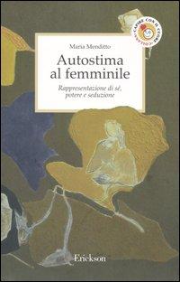 Autostima Al Femminile: Rappresentazione Di Sé, Potere E Seduzione