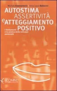 Autostima Assertività E Atteggiamento Positivo I Fondamenti E La Pratica Della Crescita Personale
