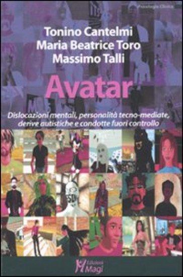 Avatar. Dislocazioni Mentali, Personalità Tecno-mediate, Derive Autistiche E Condotte Fuori Controllo