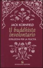 Il Buddhista Involontario. Istruzioni Per La Felicità