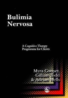 Bulimia Nervosa – A Cognitive Therapy Programme For Clients