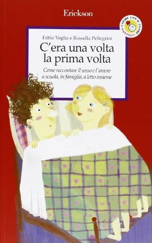 C'era Una Volta La Prima Volta Come Raccontare Il Sesso E L'amore A Scuola, In Famiglia, A Letto Insieme