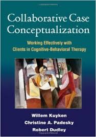 Collaborative Case Conceptualization. Working Effectively With Clients In Cognitive-behavioral Therapy