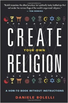 CREATE YOUR OWN RELIGION. A How-to Book Without Instructions