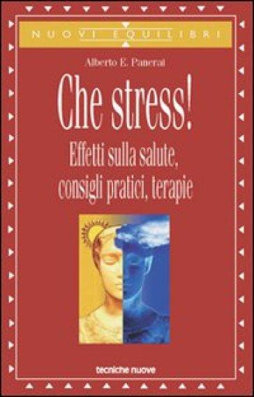 Che Stress! Effetti Sulla Salute, Consigli Pratici, Terapie