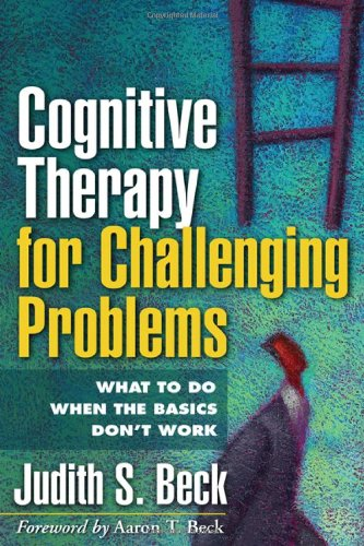 Cognitive Therapy For Challenging Problems  What To Do When Basics Don't Work