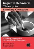 Cognitive-behavioral Therapy For Smoking Cessation. A Pratical Guidebook To The Most Effective Tretments