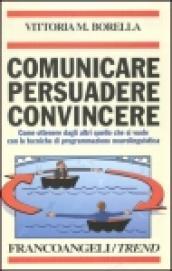Comunicare, Persuadere, Convincere (tecniche Di Programmazione Neurolinguistica