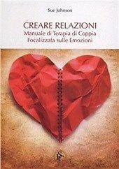 Creare Relazioni. Manuale Di Terapia Di Coppia Focalizzata Sulle Emozioni