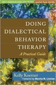 Doing Dialectical Behavior Therapy. A Practical Guide