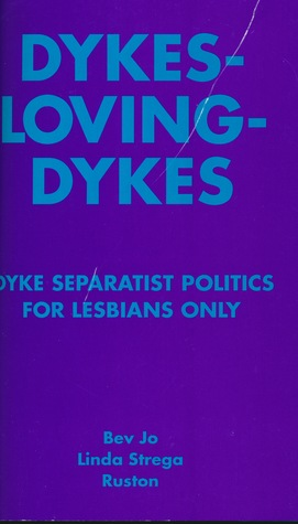 Dykes-loving-dykes: Dyke Separatist Politics For Lesbians Only