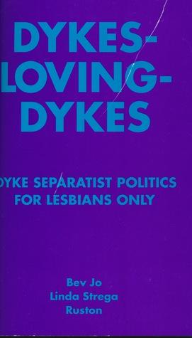 Dykes-loving-dykes: Dyke Separatist Politics For Lesbians Only