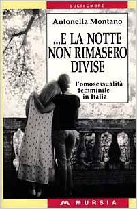 E La Notte Non Rimasero Divise: L'omosessualità Femminile In Italia