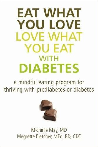 EAT WHAT YOU LOVE. LOVE WHAT YOU AT WITH DIABETES. A Mindfulne Eating Program For Thriving With Prediabetes Or Diabetes.