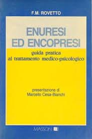 Enuresi Ed Encopresi, Guida Pratica Al Trattamento Medico – Psicologico