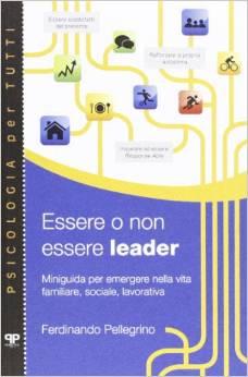Essere O Non Essere Leader Miniguida Per Emergere Nella Vita Familiare, Sociale, Lavorativa