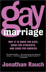 Gay Marriage- Why It Is Good For Gays, Good For Straights, And Good For America