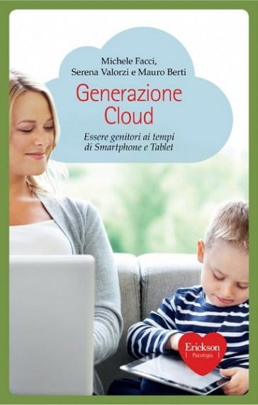 Generazione Cloud Essere Genitori Ai Tempi Di Smartphone E Tablet