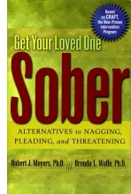 Get Your Loved One Sober. Alternatives To Nagging, Pleading And Threatening
