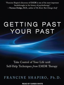 Getting Past Your Past. Take Control Of Your Life With Self-help Tecniques From EMDR Therapy