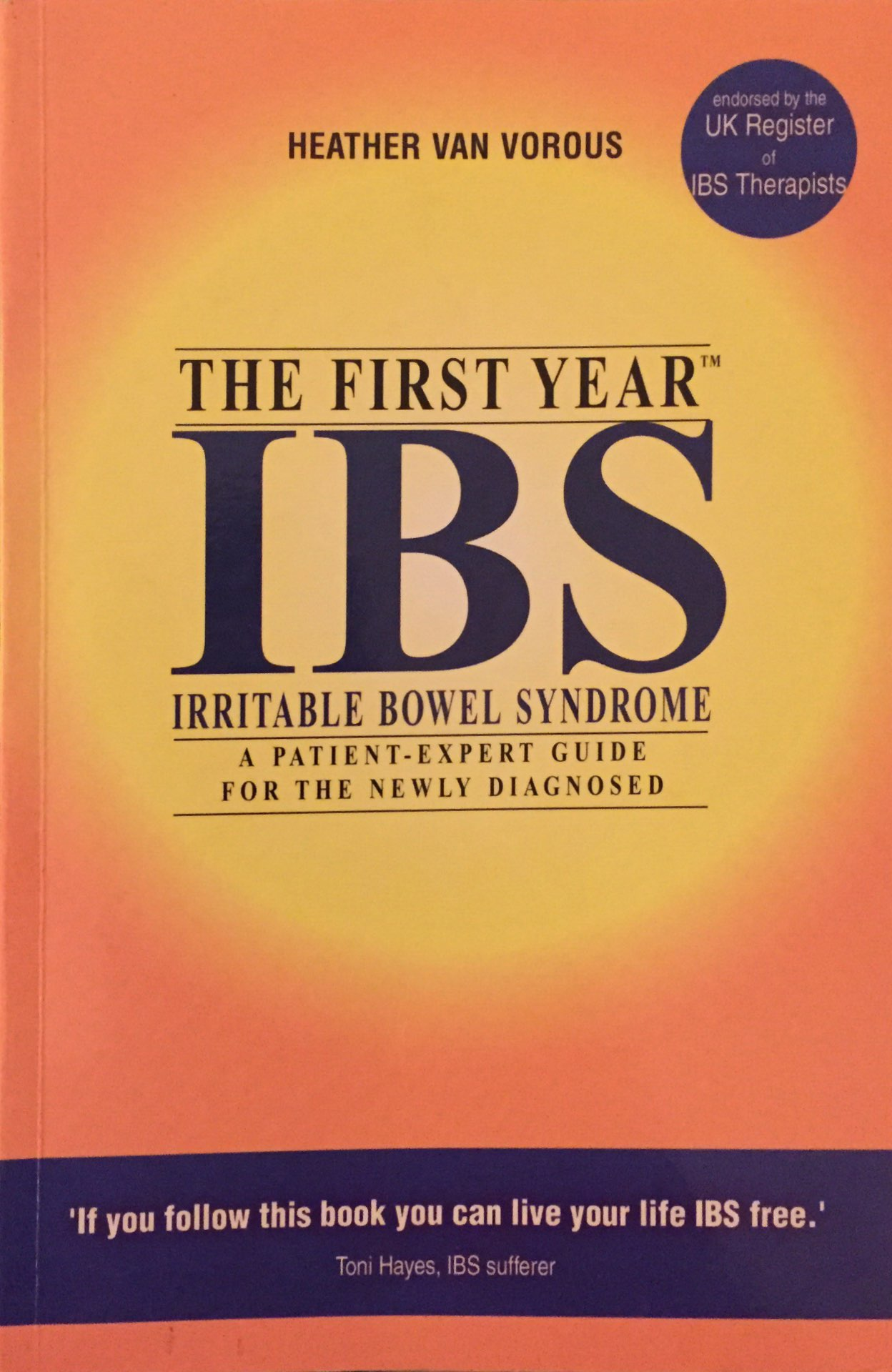 The First Year IBS IRRITABLE BOWEL SYNDROME A Patient-expert Guide For The Newly Diagnosed
