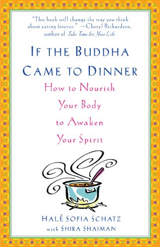 If The Buddha Came To Dinner. How To Nourish Your Body To Awaken Your Spirit