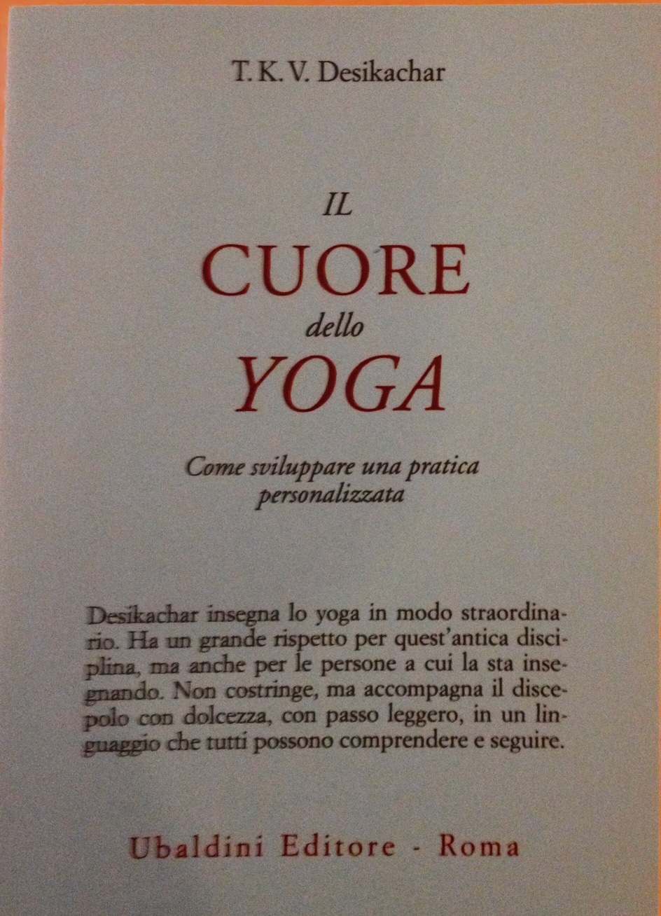 Il Cuore Dello Yoga – Come Sviluppare Una Pratica Personalizzata