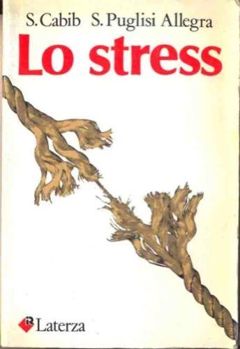 Lo Stress. Quando è Positivo, Quando è Negativo. Come Trasformarlo In Un Alleato