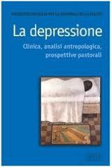 La Depressione: Clinica, Analisi Antropologica, Prospettive Pastorali