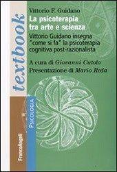 La Psicoterapia Tra Arte E Scienza Vittorio Guidano Insegna Come Si Fa La Psicoterapia Cognitiva Post-razionalista
