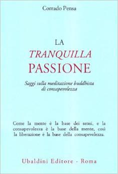 La Tranquilla Passione. Saggi Sulla Meditazione Buddhista Di Consapevolezza