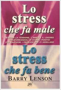 Lo Stress Che Fa Male, Lo Stress Che Fa Bene