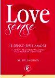 Love Sense. Il Senso Dell'amore. La Nuova E Rivoluzionaria Scienza Delle Relazioni Romantiche