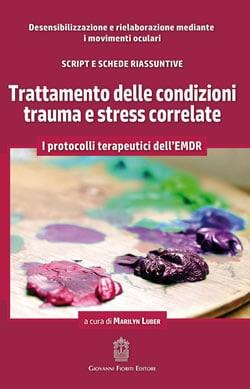 Trattamento Delle Condizioni Trauma E Stress Correlate. I Protocolli Terepeutici Dell'EMDR.