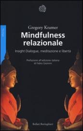 MINDFULNESS RELAZIONALE. Insight Dialogue, Meditazione E Libertà.
