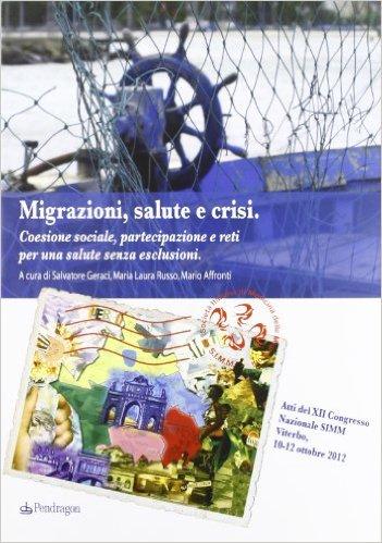 Migrazioni, Salute E Crisi. Coesione Sociale, Partecipazione E Reti Per Una Salute Senza Esclusioni