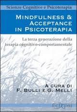 Mindfulness & Acceptance In Psicoterapia. La Terza Generazione Della Terapia Cognitivo Comportamentale