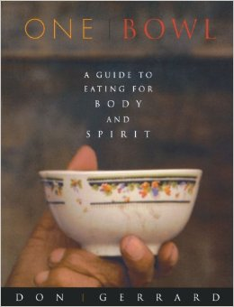 ONE BOWL . A Guide To Eating For Body And Spirit