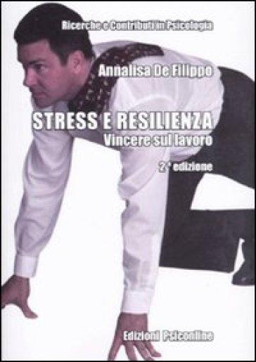Stress E Resilienza Vincere Sul Lavoro