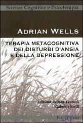 Terapia Metacognitiva Dei Disturbi Dell'ansia E Della Depressione