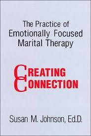 The Practice Of Emotionally Focused Marital Therapy Creating Connection